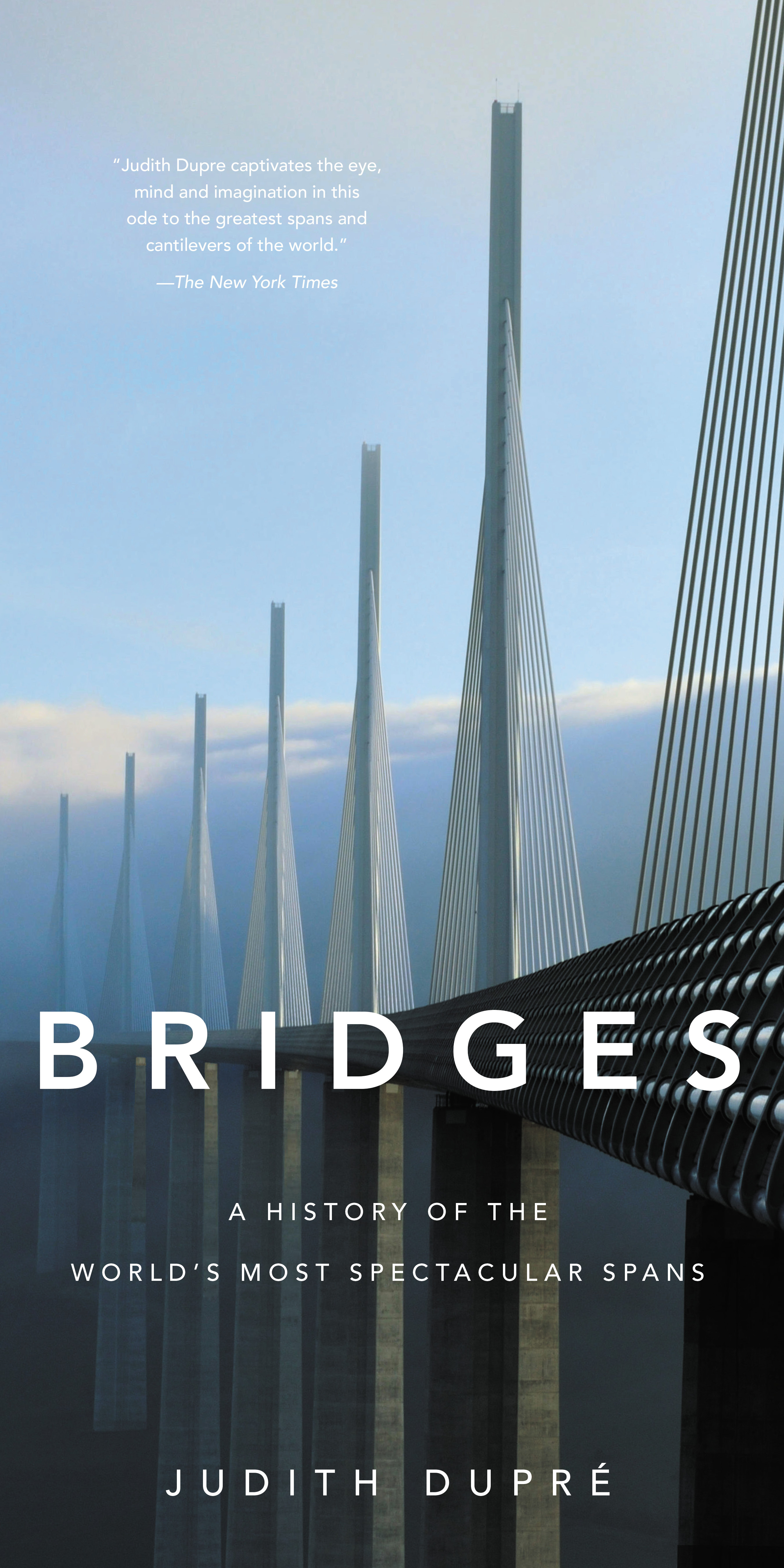 Bridges A History Of The World S Most Famous And Important Spans By