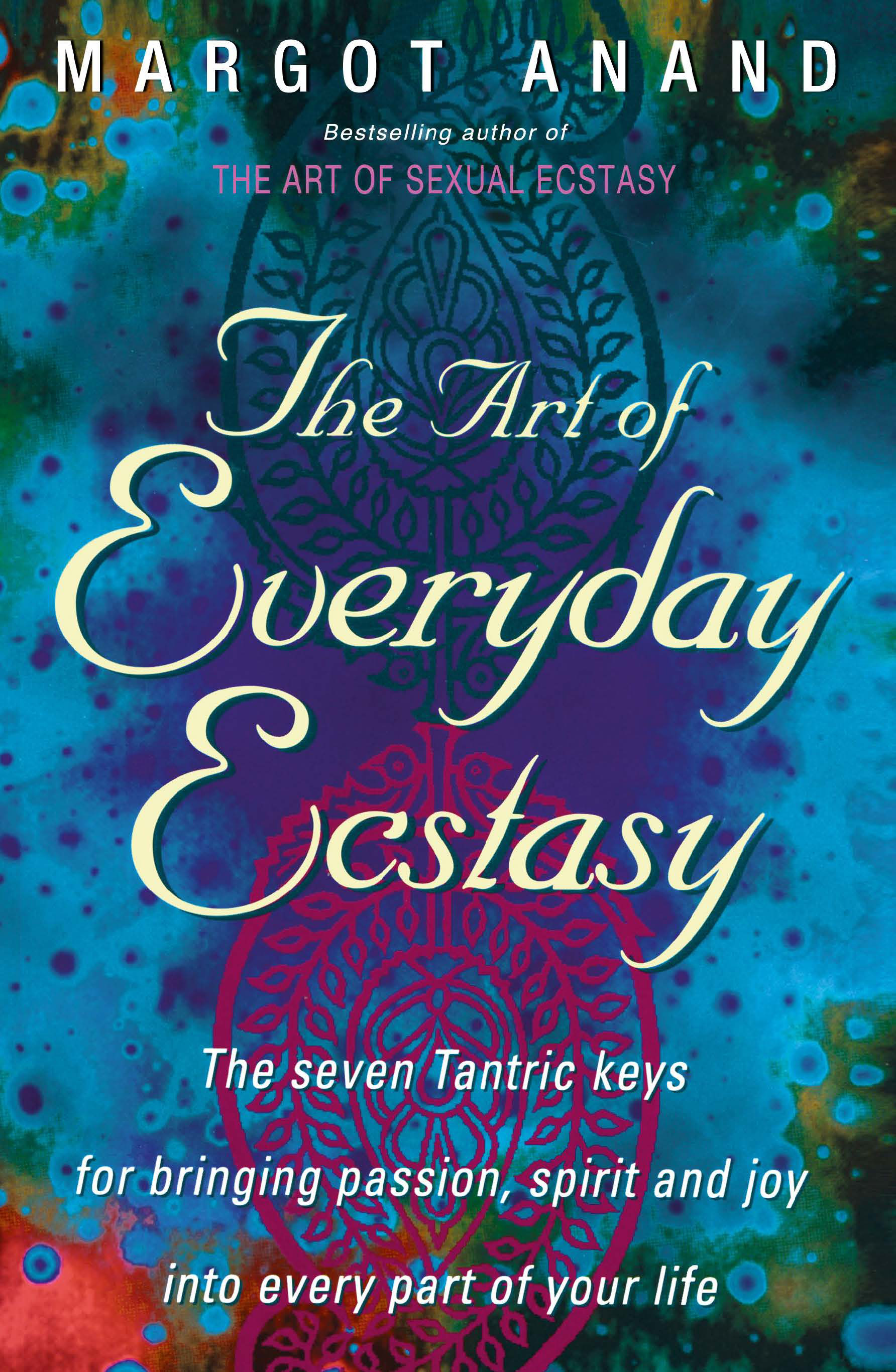 The Art Of Everyday Ecstasy Seven Tantric Keys For Bringing