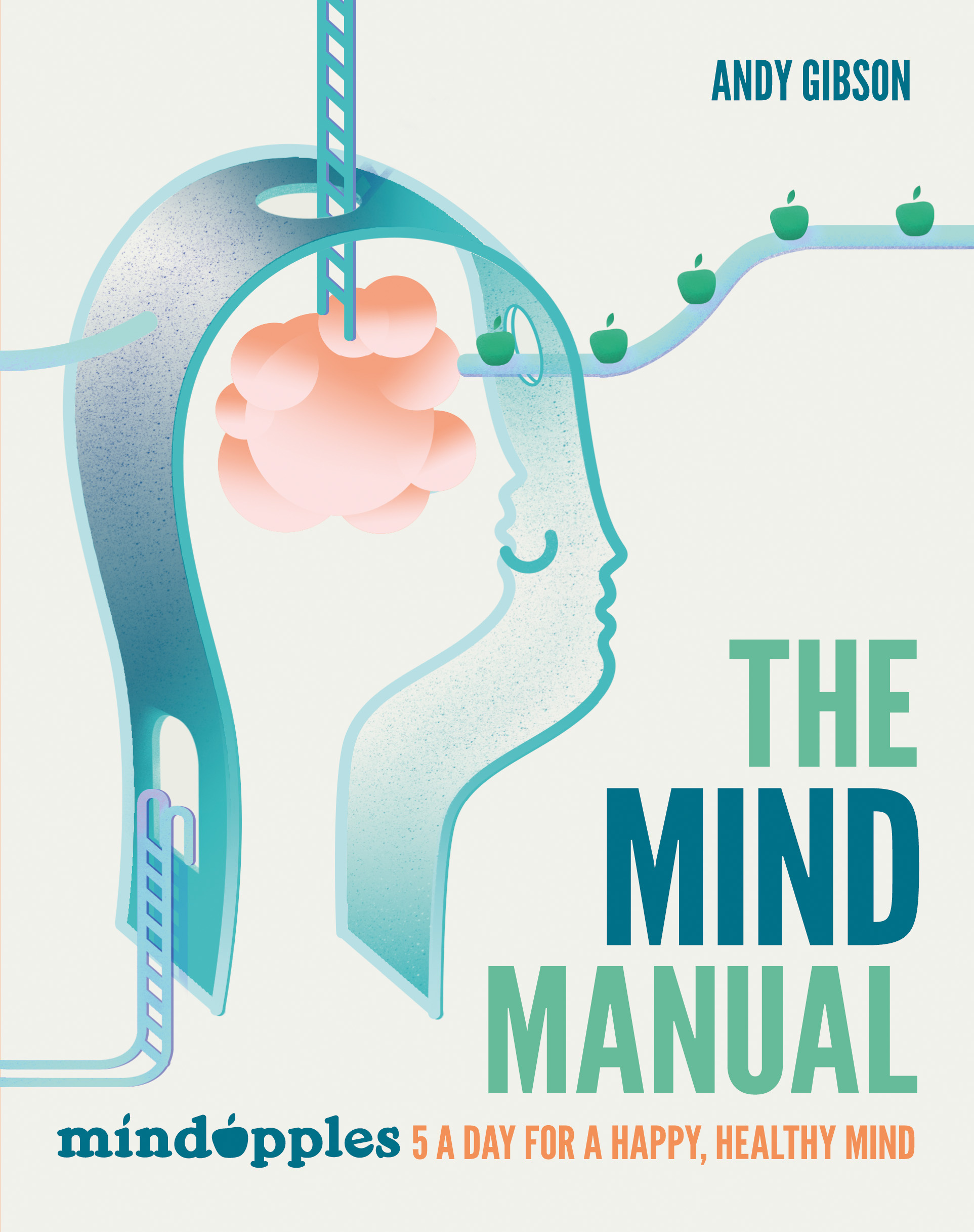 The Mind Manual Mindapples 5 A Day For A Happy Healthy Mind By