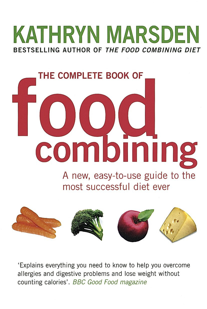 The Complete Book Of Food Combining A New Easy To Use Guide To The