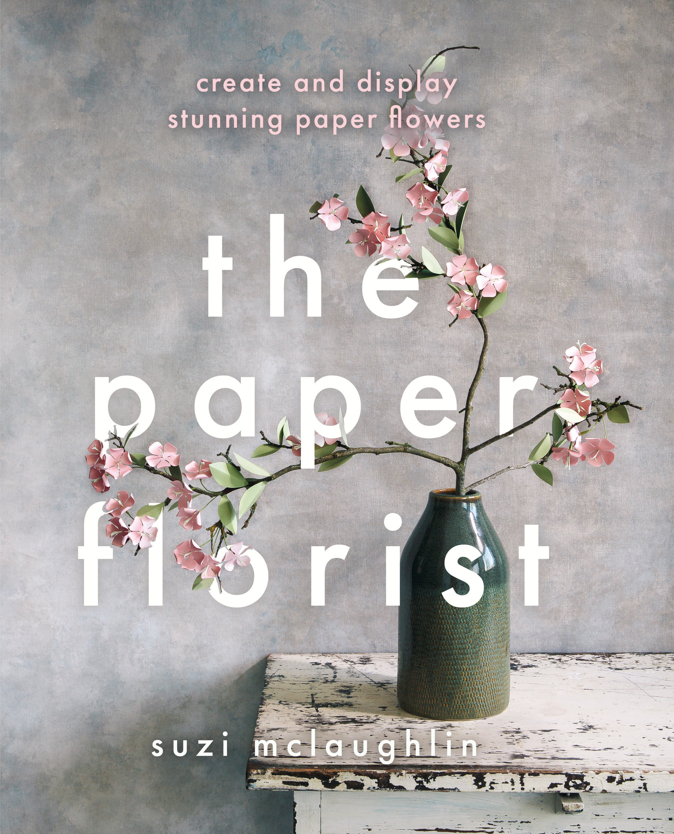 The Paper Florist Create And Display Stunning Paper Flowers By Suzi