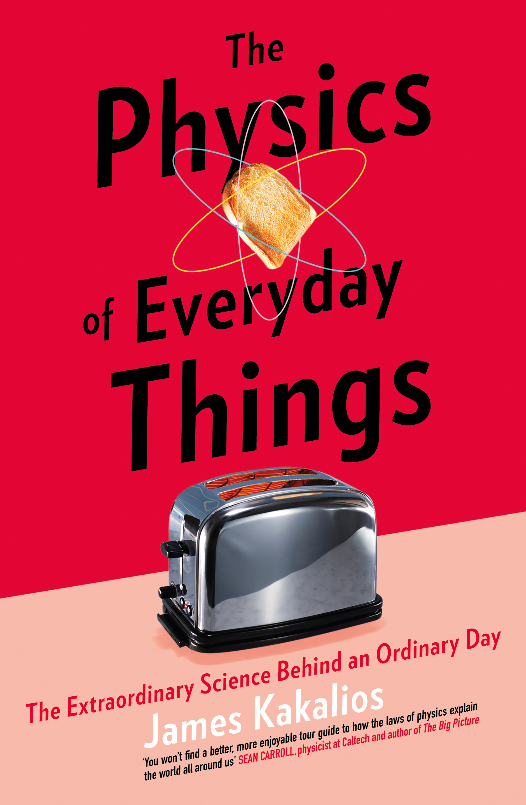 The Physics Of Everyday Things The Extraordinary Science Behind An