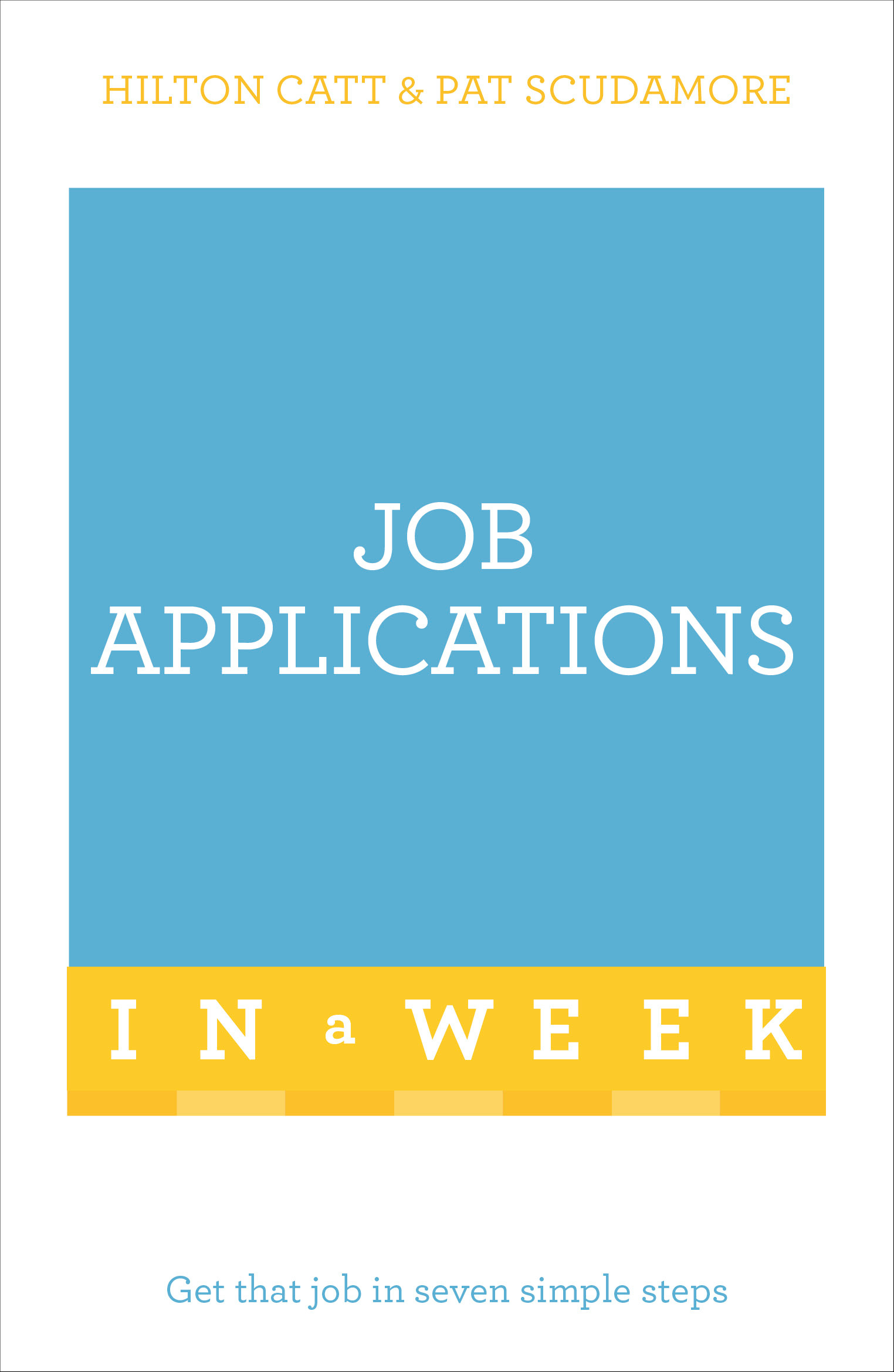 job applications in a week get that job in seven simple steps by