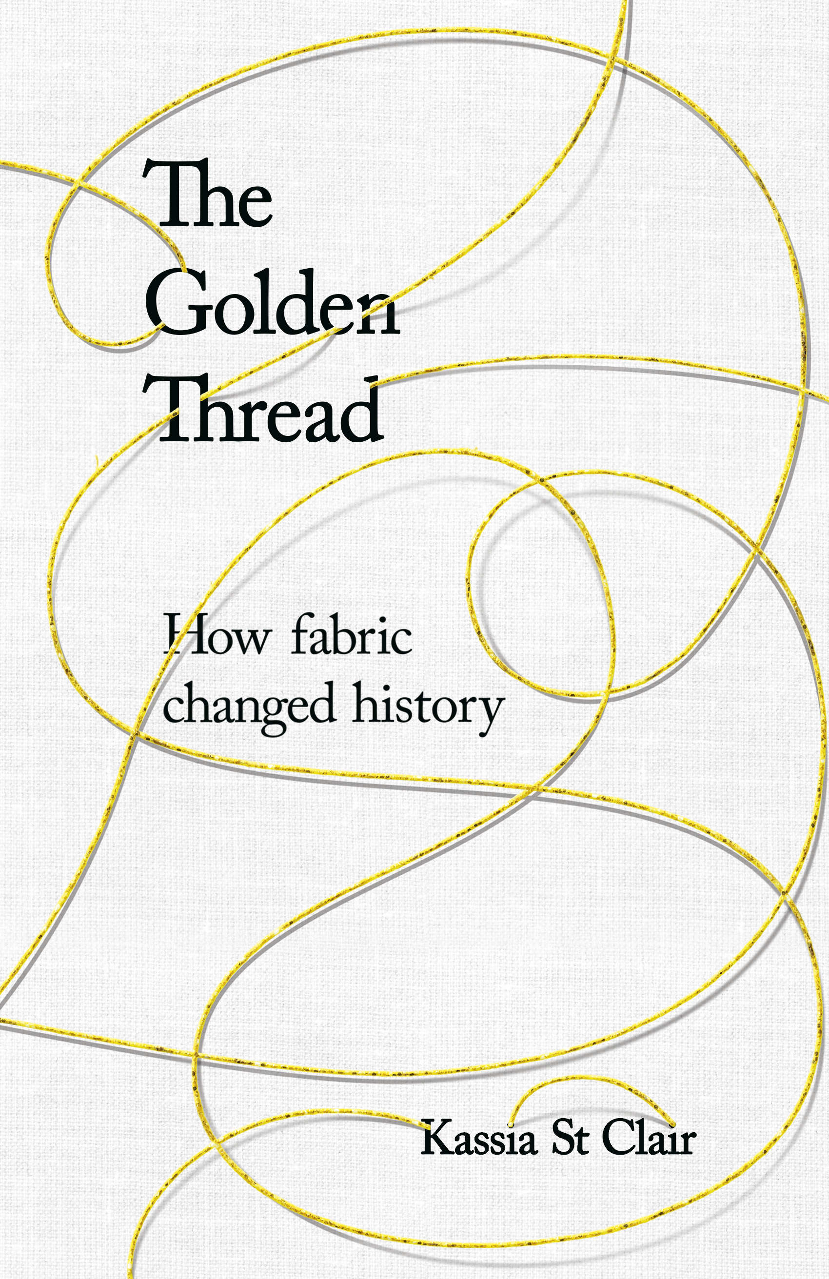 Image result for The Golden Thread: How Fabric Changed History by Kassia St Clair