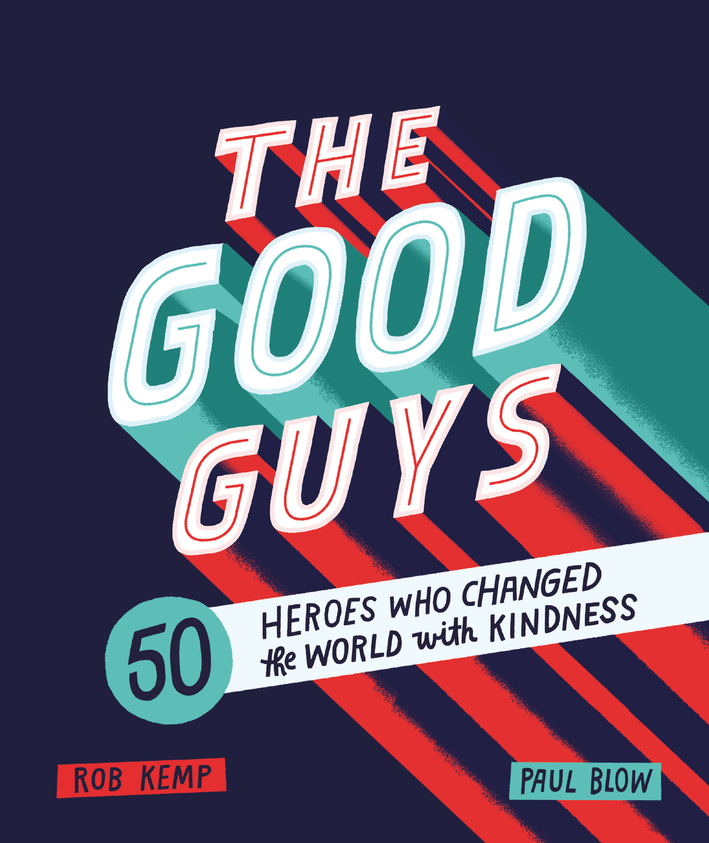 The Good Guys Heroes Who Changed The World With Kindness By Paul - The good guys