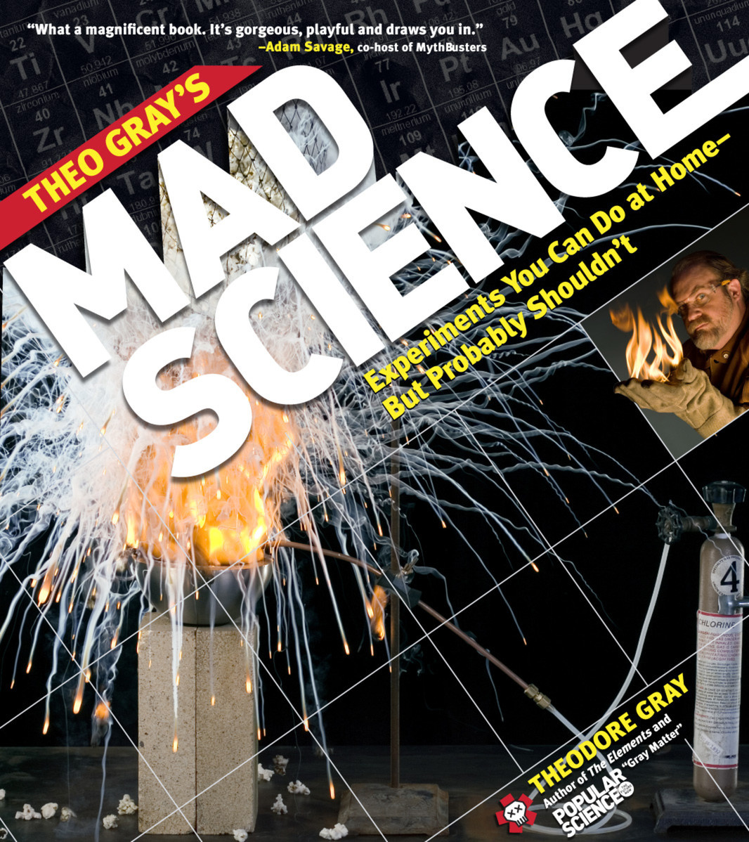 Theodore gray books hachette australia theo grays mad science experiments you can do at home but probably shouldn urtaz Images