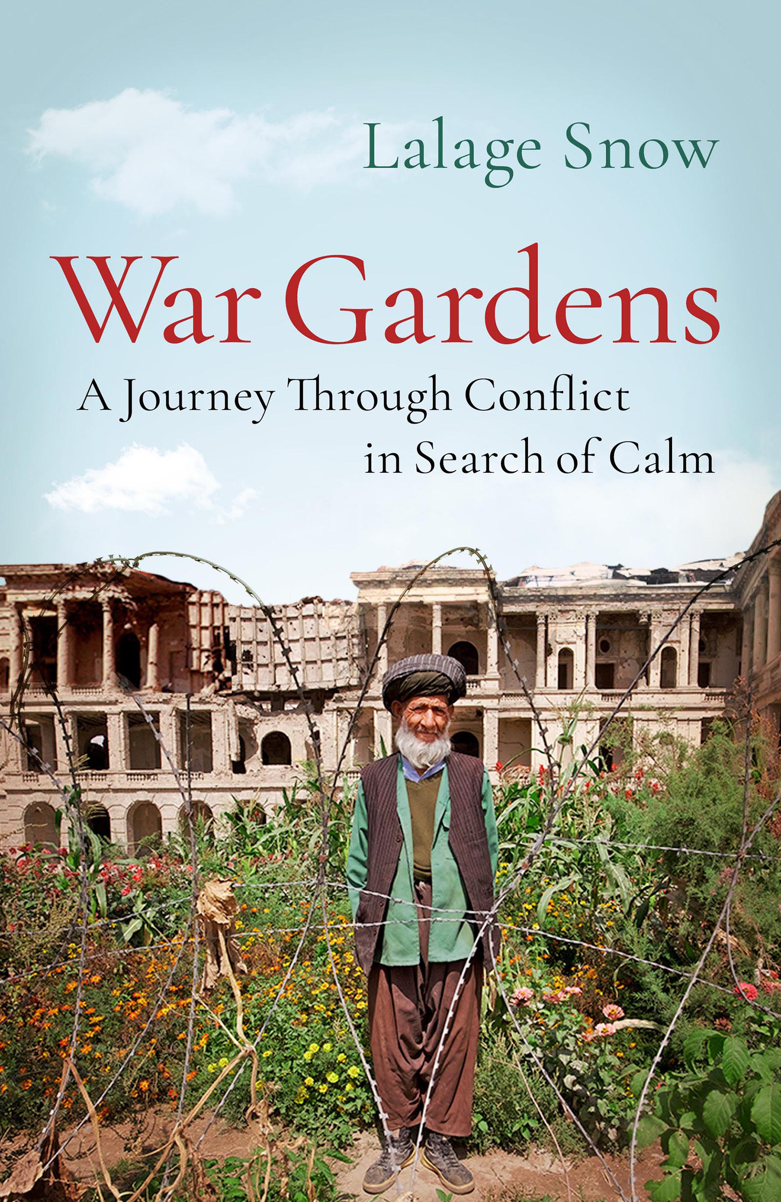 Image result for War Gardens: A Journey Through Conflict in Search of Calm by Lalage Snow