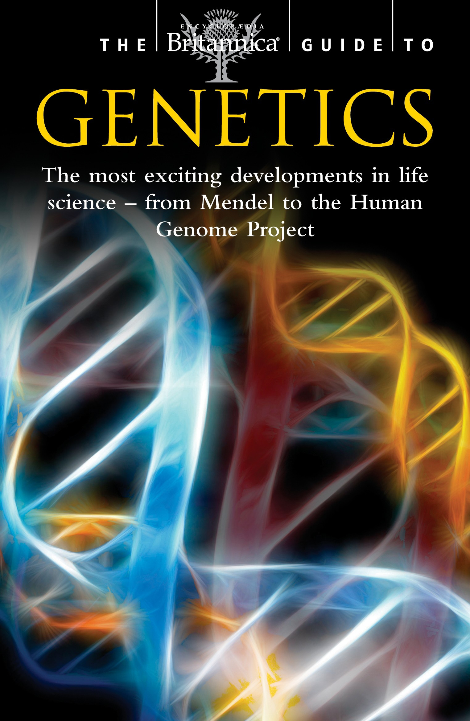 The Britannica Guide To Genetics The Most Exciting Development In