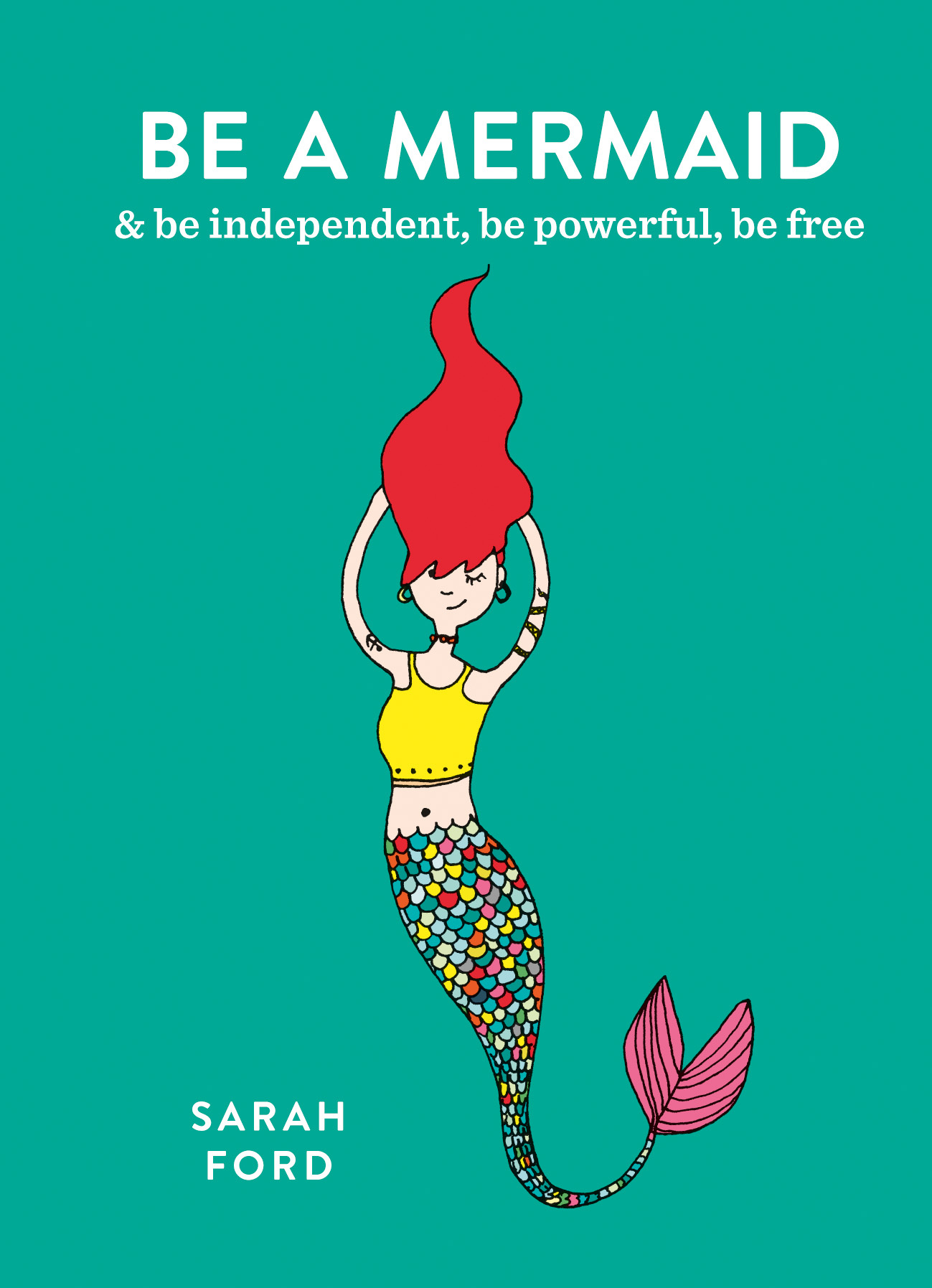 Be A Mermaid Independent Powerful Free By Sarah Ford